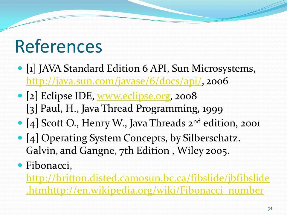 References [1] JAVA Standard Edition 6 API, Sun Microsystems, http://java.sun.com/javase/6/docs/api/, 2006.